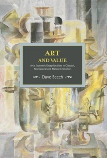 Art And Value: Art's Economic Exceptionalism In Classical, Neoclassical And Marxist Economics : Historical Materialism, Volume 94, Paperback / softback Book