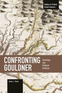 Confronting Gouldner: Sociology And Political Activism : Studies in Critical Social Science, Volume 76, Paperback / softback Book