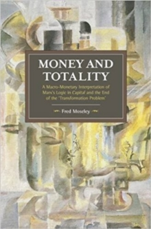 Money And Totality : A Macro-Monetary Interpretation of Marx's Logic in Capital and the End of the 'Transformation Problem', Paperback / softback Book