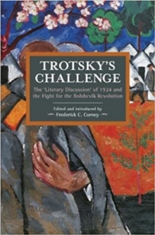 Trotsky's Challenge : The 'Literary Discussion' of 1924 and the Fight for the Bolshevik Revolution, Paperback / softback Book