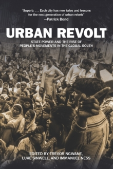 Urban Revolt : State Power and the Rise of People's Movements in the Global South, Paperback Book