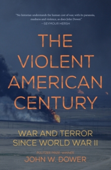The Violent American Century : War And Terror Since World War II, Paperback / softback Book