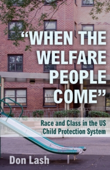 When The Welfare People Come : Race and Class in the US Child Welfare System, Paperback / softback Book