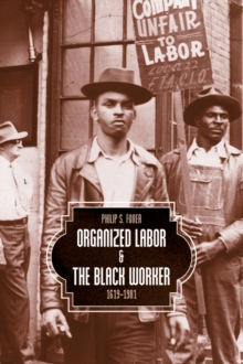Organized Labor And The Black Worker : 1619-1981, Paperback / softback Book