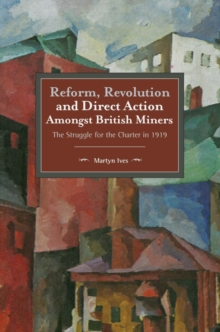 Reform, Revolution And Direct Action Amongst British Miners : The Struggle for the Charter in 1919, Paperback / softback Book