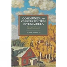 Communes And Workers' Control In Venezuela : Building 21st Century Socialism from Below, Paperback / softback Book