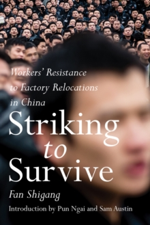 Striking To Survive : Factory Relocations and Workers Resistance in China's Pearl River Delta, Paperback Book