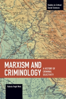 Marxism And Criminology : A History of Criminal Selectivity, Paperback Book