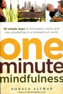 One-minute Mindfulness : 50 Simple Ways to Find Peace, Clarity, and New Possibilities in a Stressed-out World, Paperback / softback Book