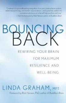 Bouncing Back : Rewiring Your Brain for Maximum Resilience and Well-Being, Paperback / softback Book