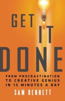 Get it Done : From Procrastination to Creative Genius in 15 Minutes a Day, Paperback Book