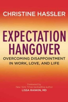 Expectation Hangover : Overcoming Disappointment in Work, Love, and Life, Hardback Book