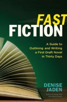 Fast Fiction : A Guide to Outlining and Writing a First Draft Novel in Thirty Days, Paperback Book