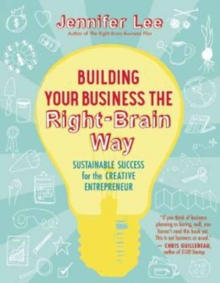 Building Your Business the Right-Brain Way : Sustainable Success for the Creative Entrepreneur, Paperback / softback Book