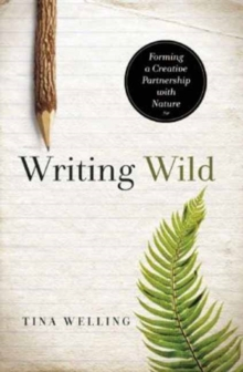 Writing Wild : Forming a Creative Partnership with Nature, Paperback Book