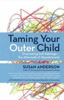 Taming Your Outer Child : Overcoming Self-Sabotage - the Aftermath of Abandonment, Paperback Book