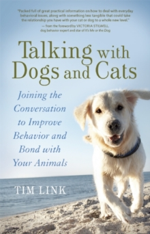 Talking with Dogs and Cats : Joining the Conversation to Improve Behavior and Bond with Your Animals, Paperback / softback Book