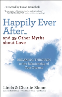 Happily Ever After and 39 Other Myths About Love : Breaking Through to the Relationship of Your Dreams, Paperback Book