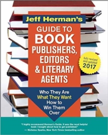 Jeff Herman's Guide to Book Publishers, Editors and Literary Agents 2017 (?) : Who They are, What They Want, How to Win Them Over, Paperback / softback Book