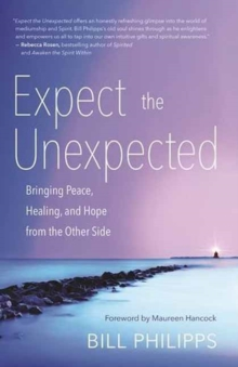 Expect the Unexpected : Bringing Peace, Healing, and Hope from the Other Side, Paperback / softback Book