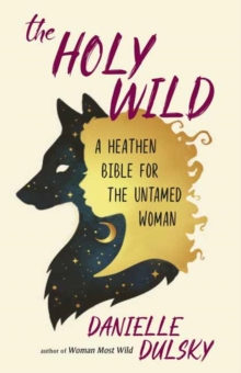 The Holy Wild : A Heathen Bible for the Untamed, Paperback / softback Book