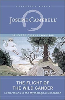 The Flight of the Wild Gander : Explorations in the Mythological Dimension. Selected Essays 1944-1968, Paperback Book