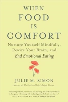 When Food Is Comfort : Nurture Yourself Mindfully, Rewire Your Brain, and End Emotional Eating, Paperback Book