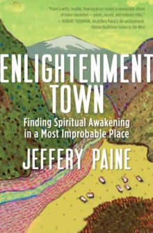 Enlightenment Town : Finding Spiritual Awakening in a Most Improbable Place, Paperback Book
