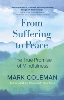 From Suffering to Peace : The True Promise of Mindfulness, Paperback / softback Book