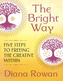 The Bright Way : Five Steps to Freeing the Creative Within, Paperback / softback Book