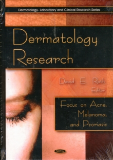 Dermatology Research : Focus on Acne, Melanoma & Psoriasis, Hardback Book