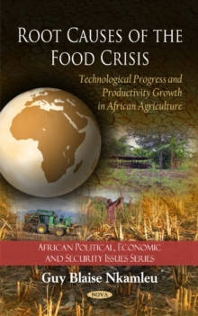 Root Causes of the Food Crisis : Technological Progress & Productivity Growth in African Agriculture, Hardback Book
