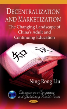 Decentralization & Marketization : The Changing Landscape of China's Adult & Continuing Education, Hardback Book