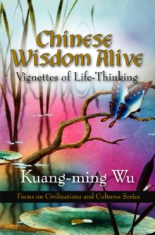 Chinese Wisdom Alive : Vignettes of Life-Thinking, Hardback Book