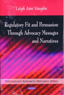 Regulatory Fit & Persuasion Through Advocacy Messages & Narratives, Paperback / softback Book