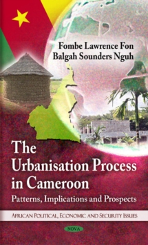 Urbanisation Process in Cameroon : Patterns, Implications and Prospects, Hardback Book