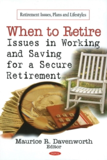 When to Retire : Issues in Working & Saving for a Secure Retirement, Hardback Book