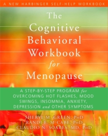 The Cognitive Behavioral Therapy Workbook for Menopause : A Step-by-Step Program for Overcoming Hot Flashes, Mood Swings, Insomnia, Anxiety, Depression and Other Symptoms, Paperback / softback Book