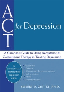 ACT For Depression : A Clinician's Guide to Using Acceptance & Commitment Therapy in Treating Depression, Paperback / softback Book