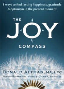 The Joy Compass : Eight Ways to Find Lasting Happiness, Gratitude, and Optimism in the Present Moment, Paperback / softback Book