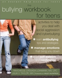 Bullying Workbook for Teens : Activities to Help You Deal with Social Aggression and Cyberbullying, Paperback Book