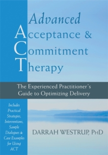 Advanced Acceptance and Commitment Therapy : The Experienced Practitioner's Guide to Optimizing Delivery, Hardback Book