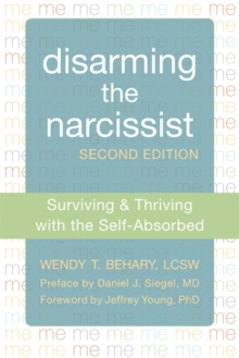 Disarming the Narcissist, Second Edition : Surviving and Thriving with the Self-Absorbed, Paperback Book