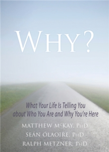 Why? : What Your Life Is Telling You about Who You Are and Why You're Here, Paperback / softback Book