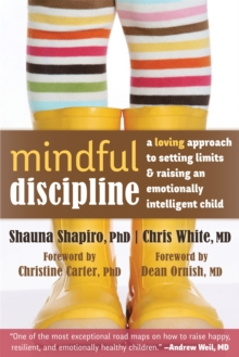 Mindful Discipline : A Loving Approach to Setting Limits and Raising an Emotionally Intelligent Child, Paperback / softback Book