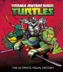 Teenage Mutant Ninja Turtles : The Ultimate Visual History, Hardback Book