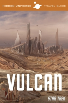 Hidden Universe Travel Guide : Star Trek: Vulcan, Hardback Book