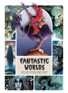 Fantastic Worlds : The Art of William Stout, Hardback Book