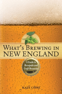What's Brewing in New England : A Guide to Brewpubs and Craft Breweries, Paperback / softback Book