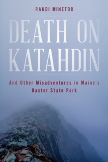 Death on Katahdin : And Other Misadventures in Maine's Baxter State Park, Paperback / softback Book